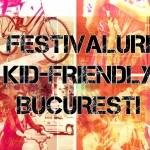 festivaluri kid-friendly in bucuresti 2016