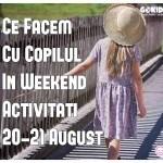 Ce Facem Cu Copilul In Weekend 20-21 august