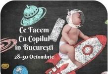 Ce Facem Cu Copilul în Bucureşti 28-30 Octombrie