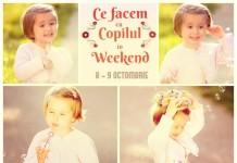 Ce Facem Cu Copilul în Weekend 8-9 Octombrie