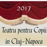 Teatru pentru Copii în Cluj-Napoca în 2017