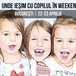Unde Ieşim cu Copilul în Weekend la Bucureşti în 22-23 Aprilie