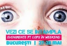 Evenimente pentru Copii şi Părinţi la Bucureşti 27-28 mai