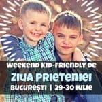 Weekend Kid-Friendly de Ziua Prieteniei în Bucureşti 29-30 Iulie