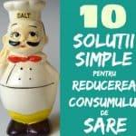 Cum Să Consumăm Mai Puţină Sare Zi de Zi reducerea consumului de sare