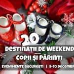 20 Destinaţii pentru Copii şi Părinţi în Weekend | Bucureşti, 9-10 Decembrie