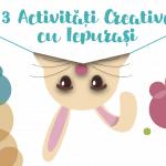 3 activitati creative cu iepurasi