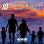 10 Activitati de Vacanta. Recomandari GOKID 25-26 August Bucuresti GOKID