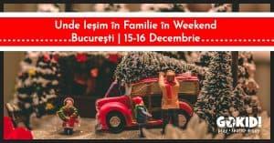 Unde Iesim in Familie in Weekend 15-16 decembrie