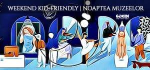 Noaptea Muzeelor 18 mai 2019 evenimente kid-friendly FB GOKID
