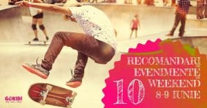 10 RECOMANDARI DE WEEKEND 8-9 IUNIE FB GOKID