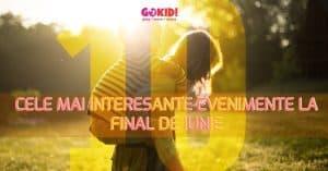 Cele Mai Interesante Evenimente Kid-Friendly la Final de Iunie