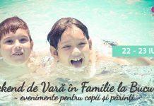 weekend familie 22-23 iunie Bucuresti